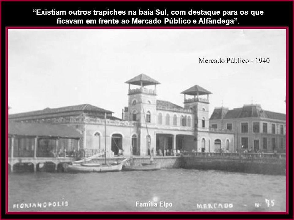 Existiam outros trapiches na baía Sul, com destaque para os que ficavam em frente ao Mercado Público e Alfândega .