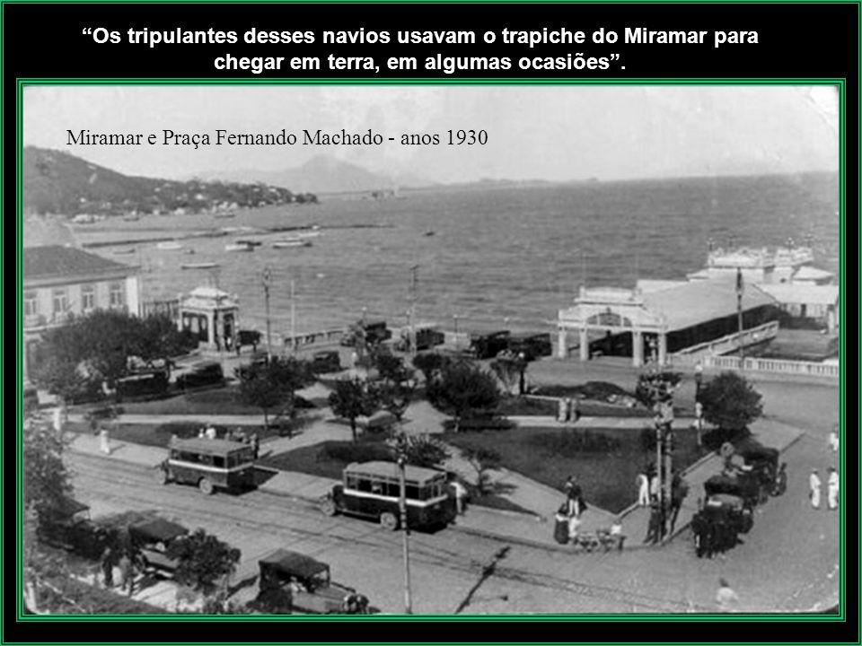 Os tripulantes desses navios usavam o trapiche do Miramar para chegar em terra, em algumas ocasiões .