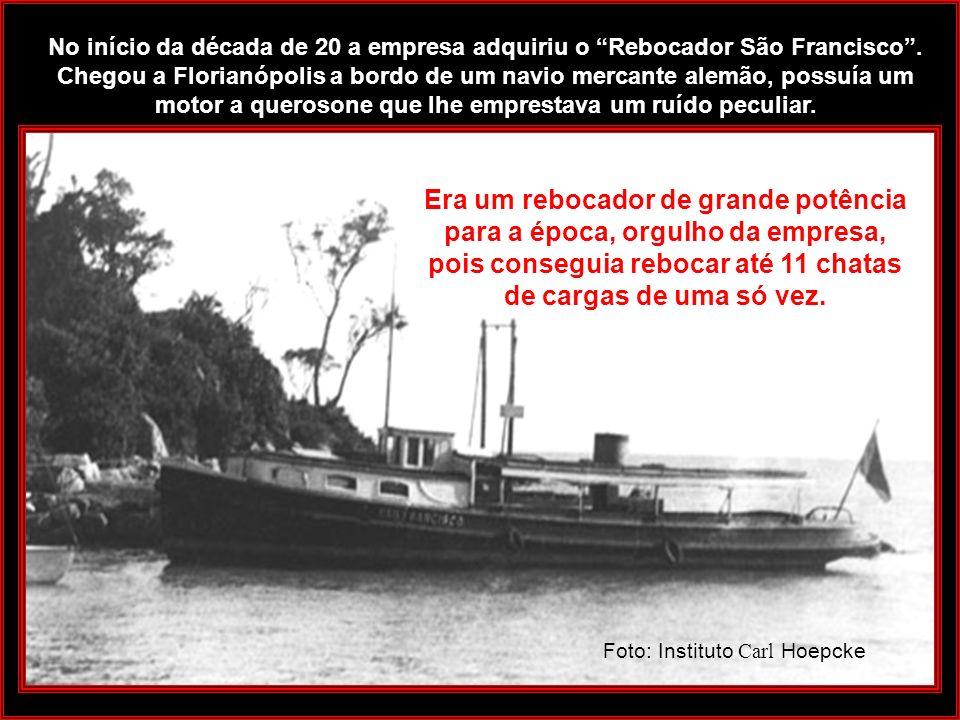 No início da década de 20 a empresa adquiriu o Rebocador São Francisco . Chegou a Florianópolis a bordo de um navio mercante alemão, possuía um motor a querosone que lhe emprestava um ruído peculiar.