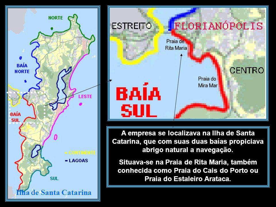 A empresa se localizava na Ilha de Santa Catarina, que com suas duas baías propiciava abrigo natural a navegação.