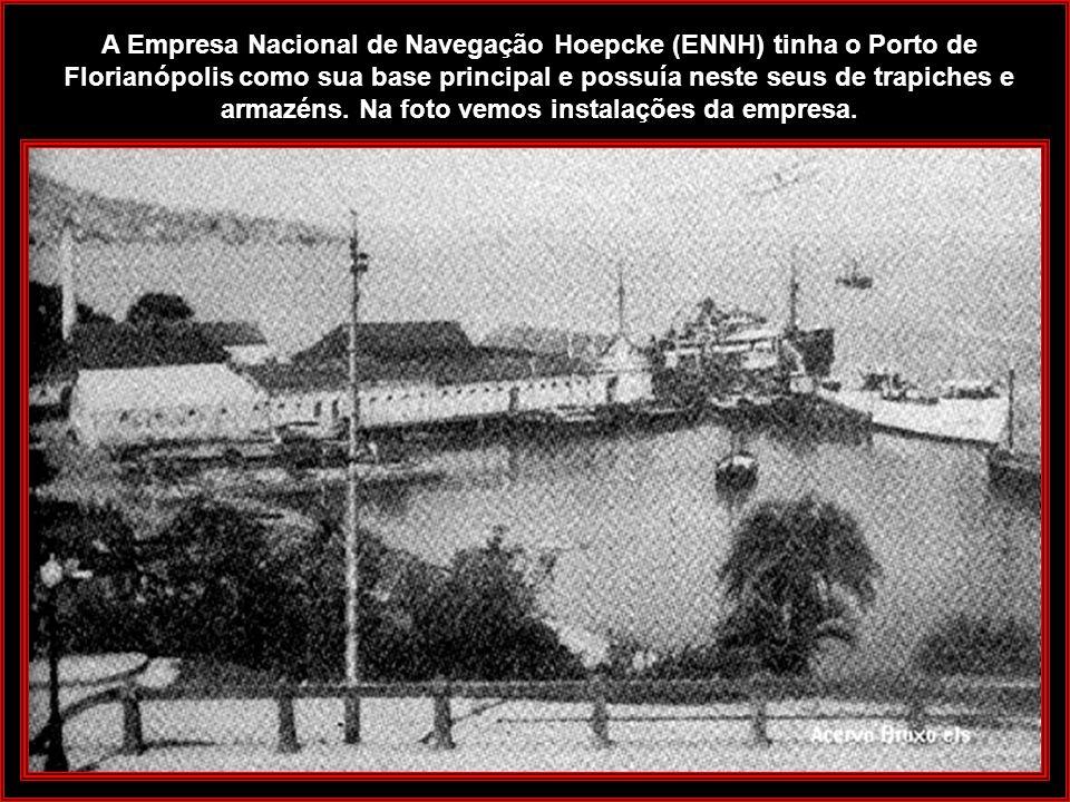 A Empresa Nacional de Navegação Hoepcke (ENNH) tinha o Porto de Florianópolis como sua base principal e possuía neste seus de trapiches e armazéns.