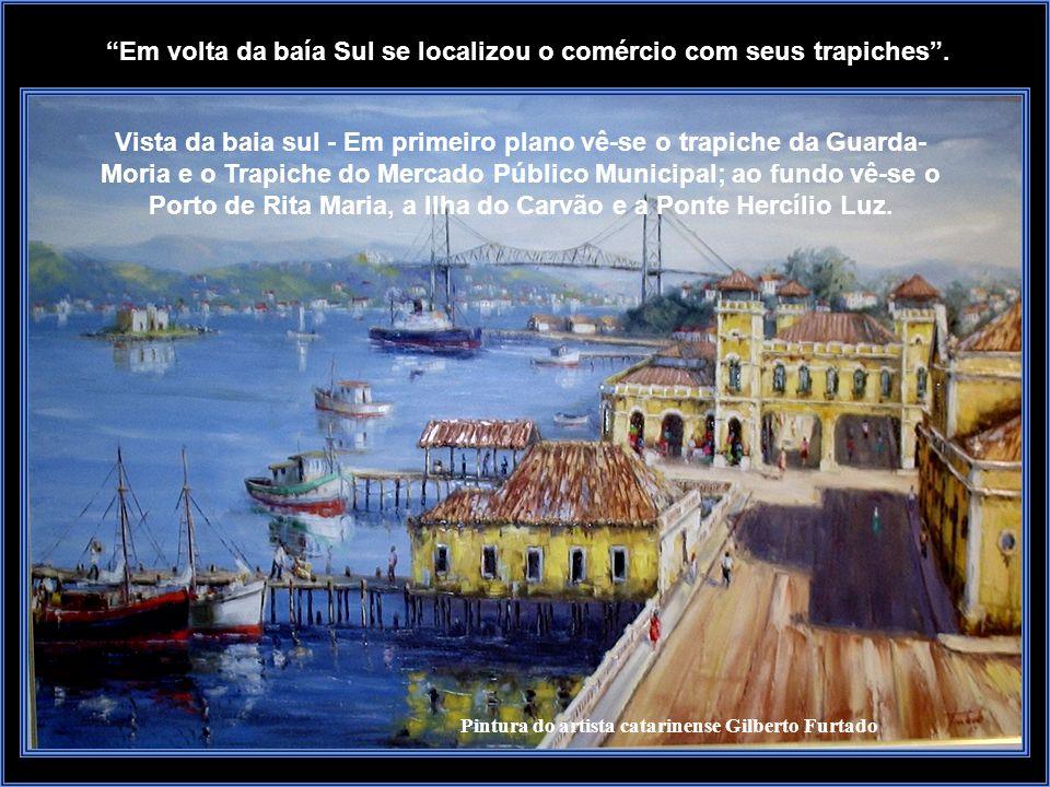 Em volta da baía Sul se localizou o comércio com seus trapiches .