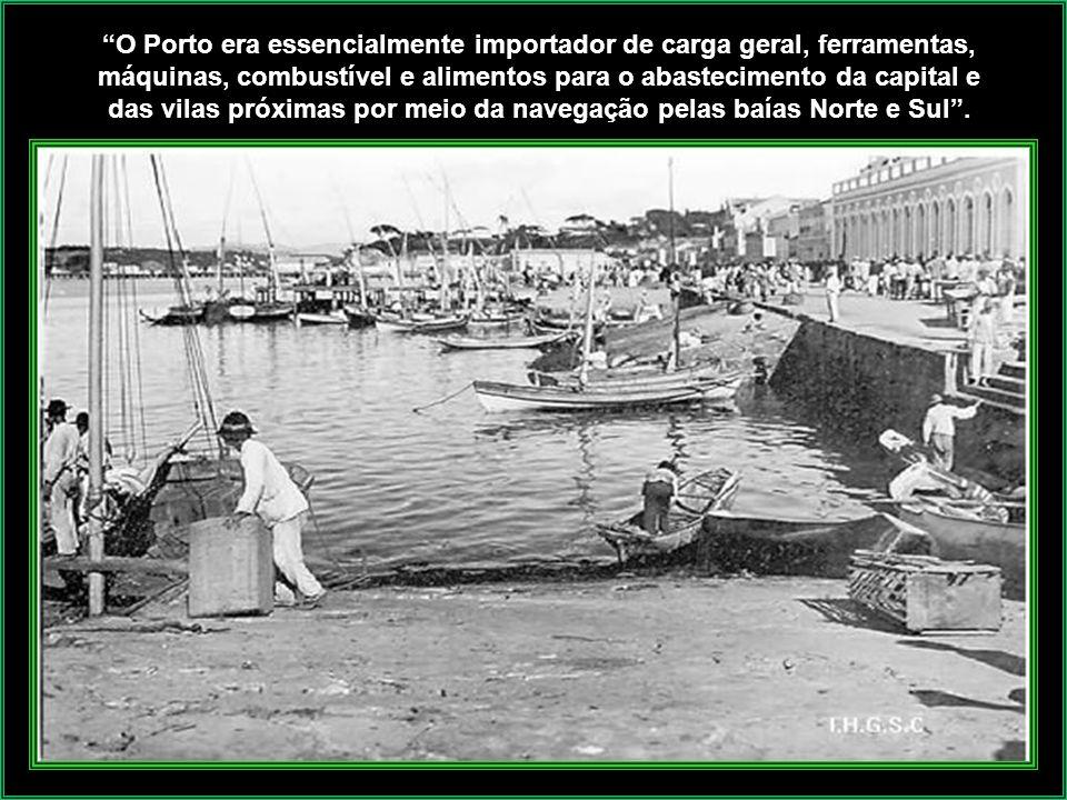O Porto era essencialmente importador de carga geral, ferramentas, máquinas, combustível e alimentos para o abastecimento da capital e das vilas próximas por meio da navegação pelas baías Norte e Sul .