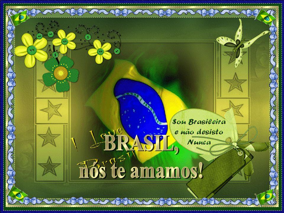 BRASIL, nós te amamos!