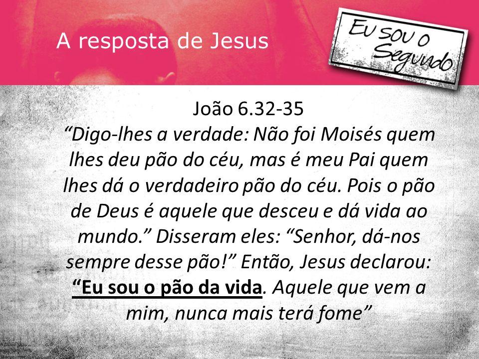 A resposta de Jesus João 6.32-35.
