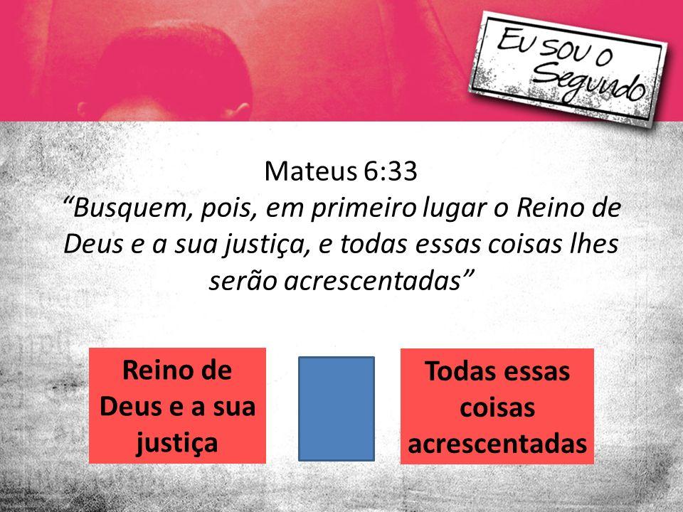 Reino de Deus e a sua justiça Todas essas coisas acrescentadas