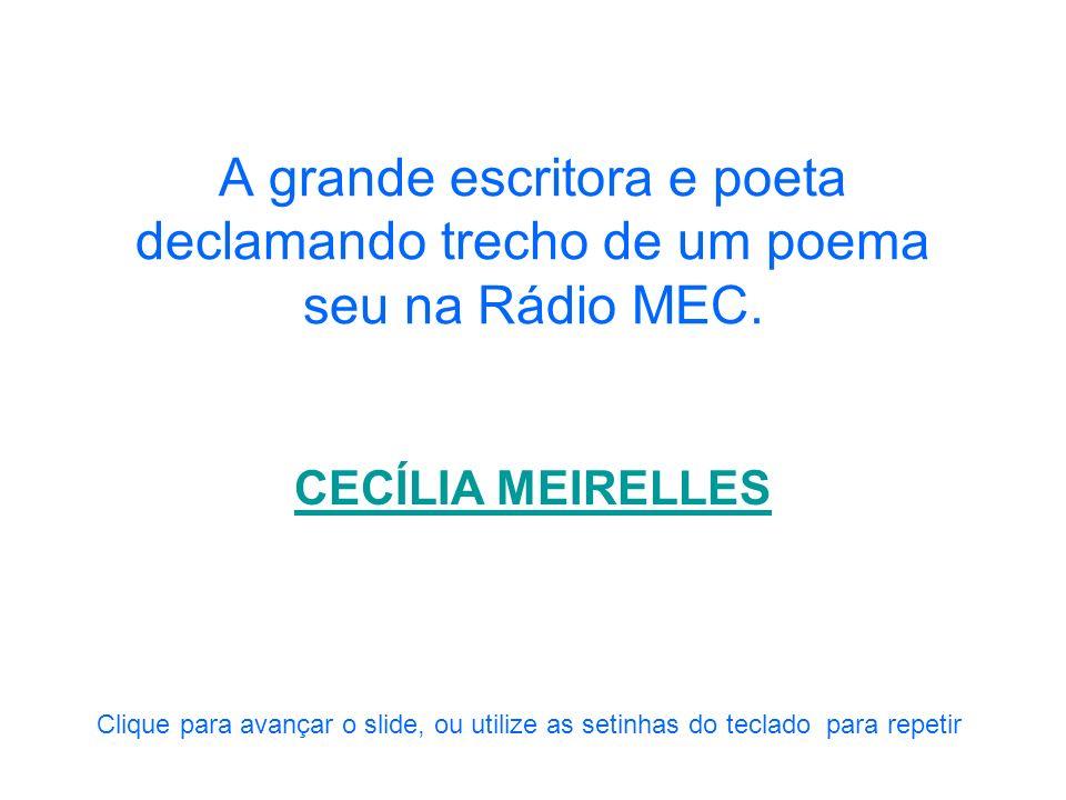 A grande escritora e poeta declamando trecho de um poema seu na Rádio MEC.