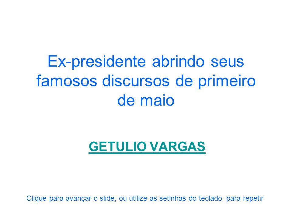 Ex-presidente abrindo seus famosos discursos de primeiro de maio