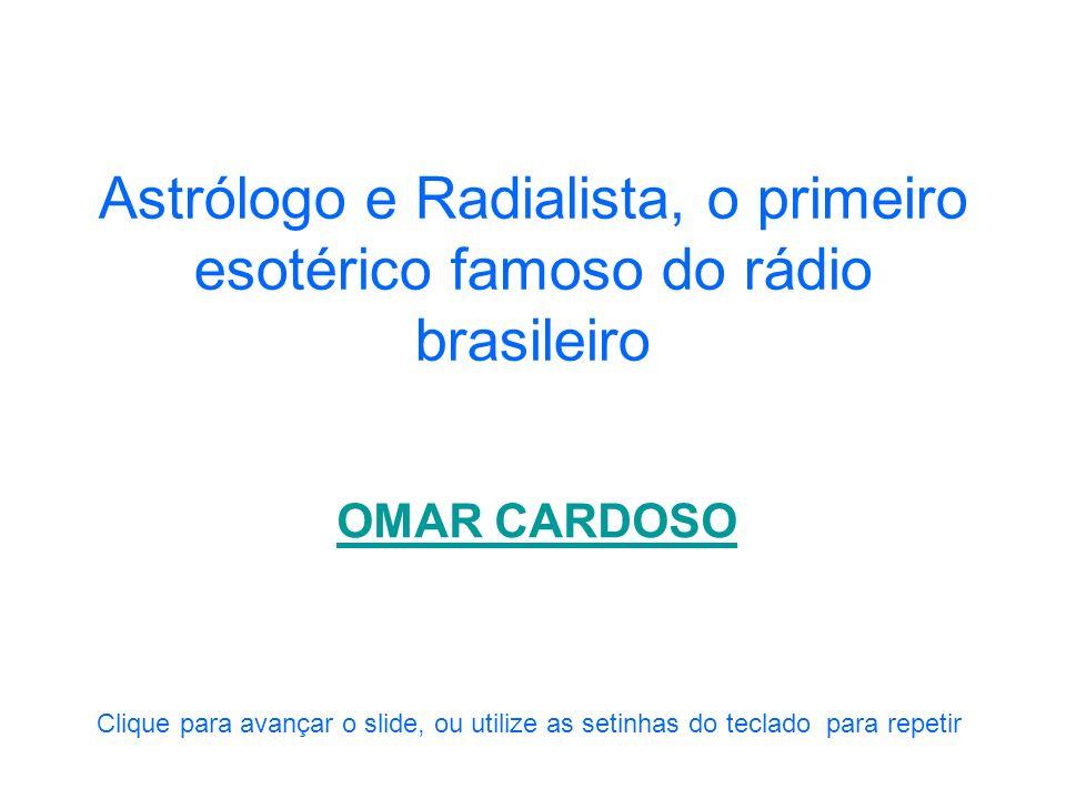 Astrólogo e Radialista, o primeiro esotérico famoso do rádio brasileiro