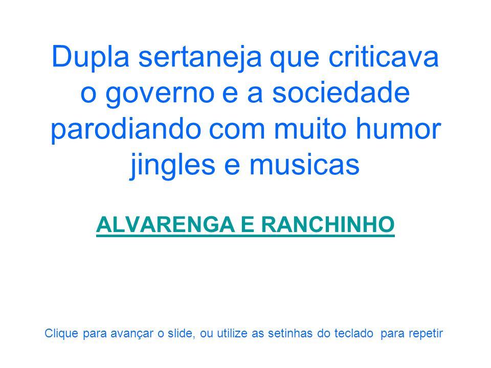 Dupla sertaneja que criticava o governo e a sociedade parodiando com muito humor jingles e musicas