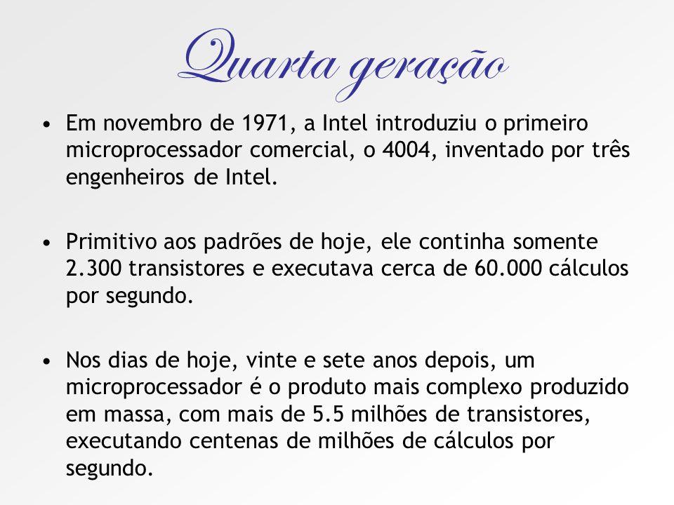 Quarta geração Em novembro de 1971, a Intel introduziu o primeiro microprocessador comercial, o 4004, inventado por três engenheiros de Intel.