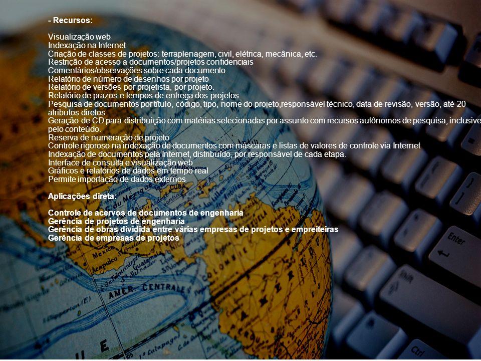 - Recursos: Visualização web. Indexação na Internet. Criação de classes de projetos: terraplenagem, civil, elétrica, mecânica, etc.