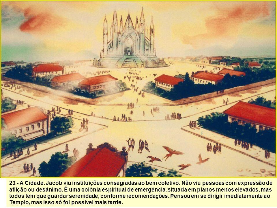 23 - A Cidade. Jacob viu instituições consagradas ao bem coletivo