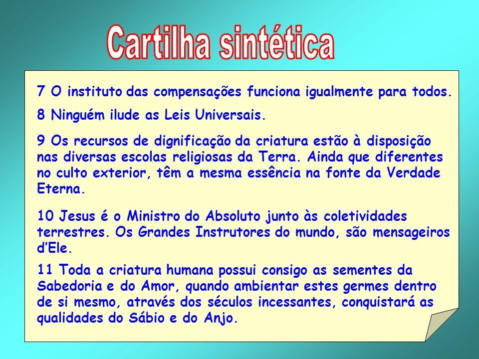 Cartilha sintética 7 O instituto das compensações funciona igualmente para todos. 8 Ninguém ilude as Leis Universais.