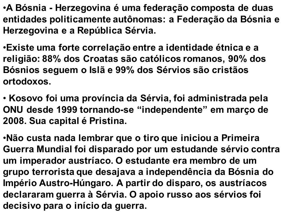 A Bósnia - Herzegovina é uma federação composta de duas entidades politicamente autônomas: a Federação da Bósnia e Herzegovina e a República Sérvia.
