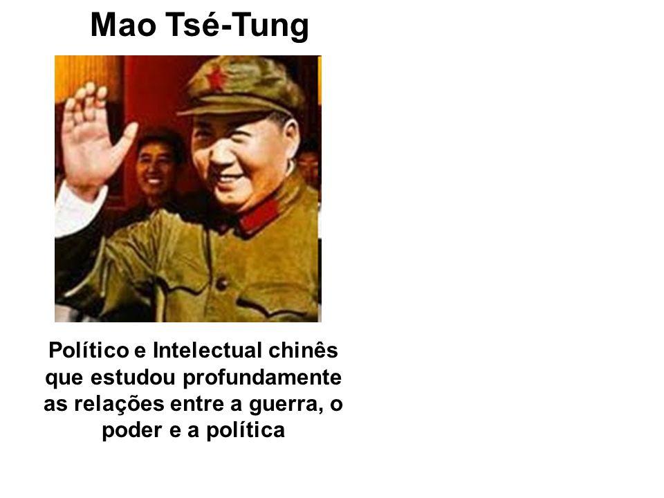 Mao Tsé-Tung Político e Intelectual chinês que estudou profundamente as relações entre a guerra, o poder e a política.