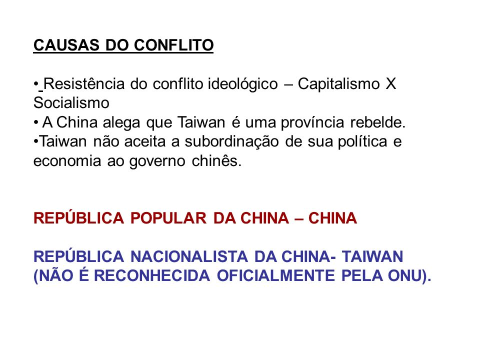CAUSAS DO CONFLITO Resistência do conflito ideológico – Capitalismo X Socialismo. A China alega que Taiwan é uma província rebelde.