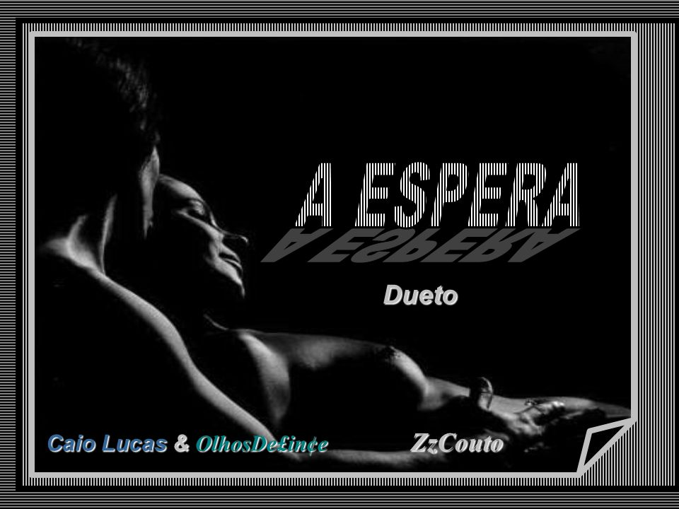 A ESPERA Dueto Caio Lucas & OlhosDe£in¢e ZzCouto