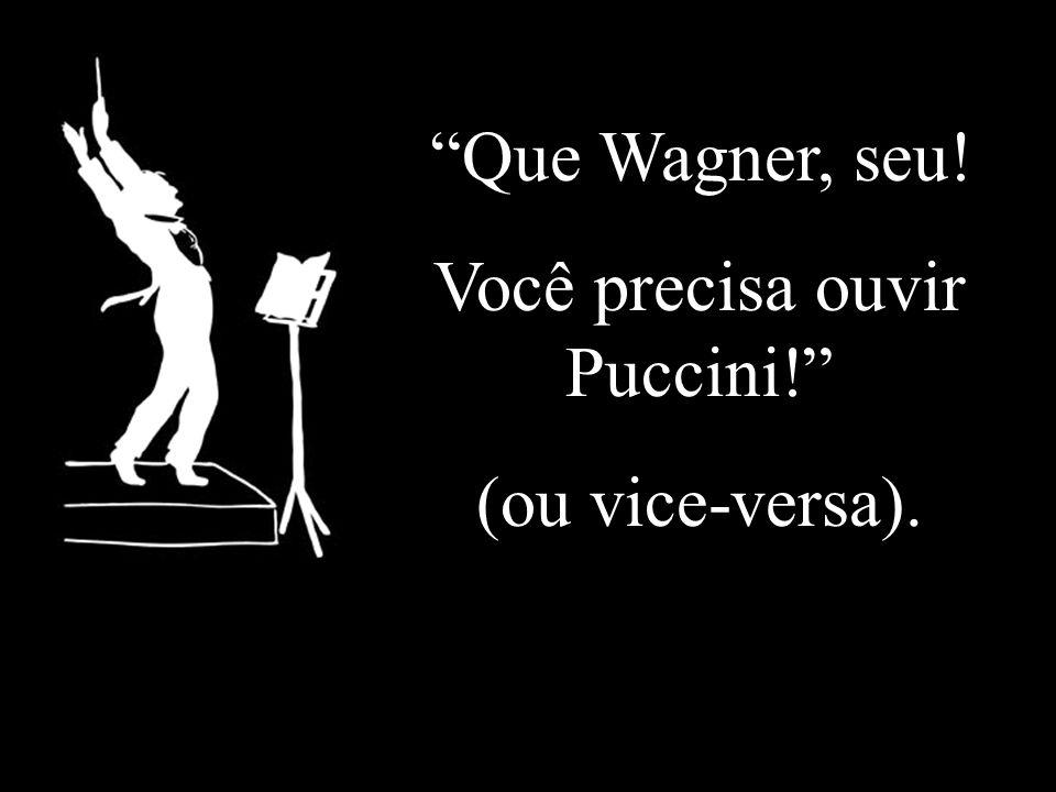 Você precisa ouvir Puccini!