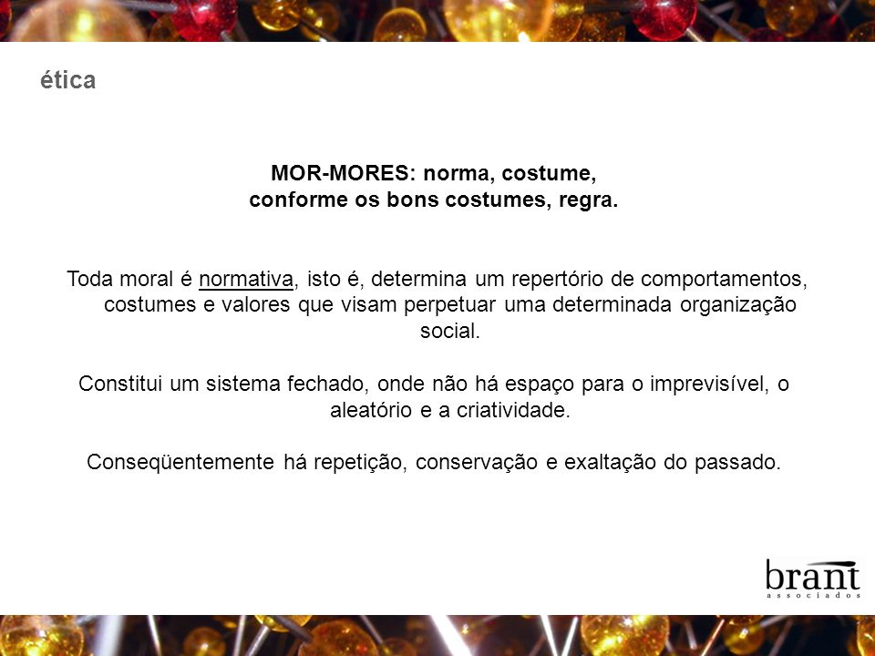 MOR-MORES: norma, costume, conforme os bons costumes, regra.