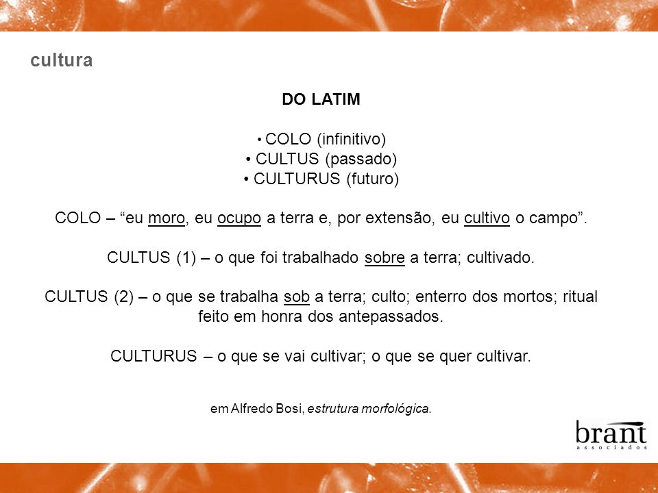 cultura DO LATIM CULTUS (passado) CULTURUS (futuro)