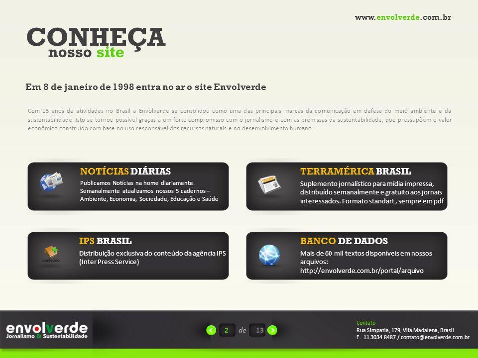 www.envolverde.com.br CONHEÇA. nosso site. Em 8 de janeiro de 1998 entra no ar o site Envolverde.