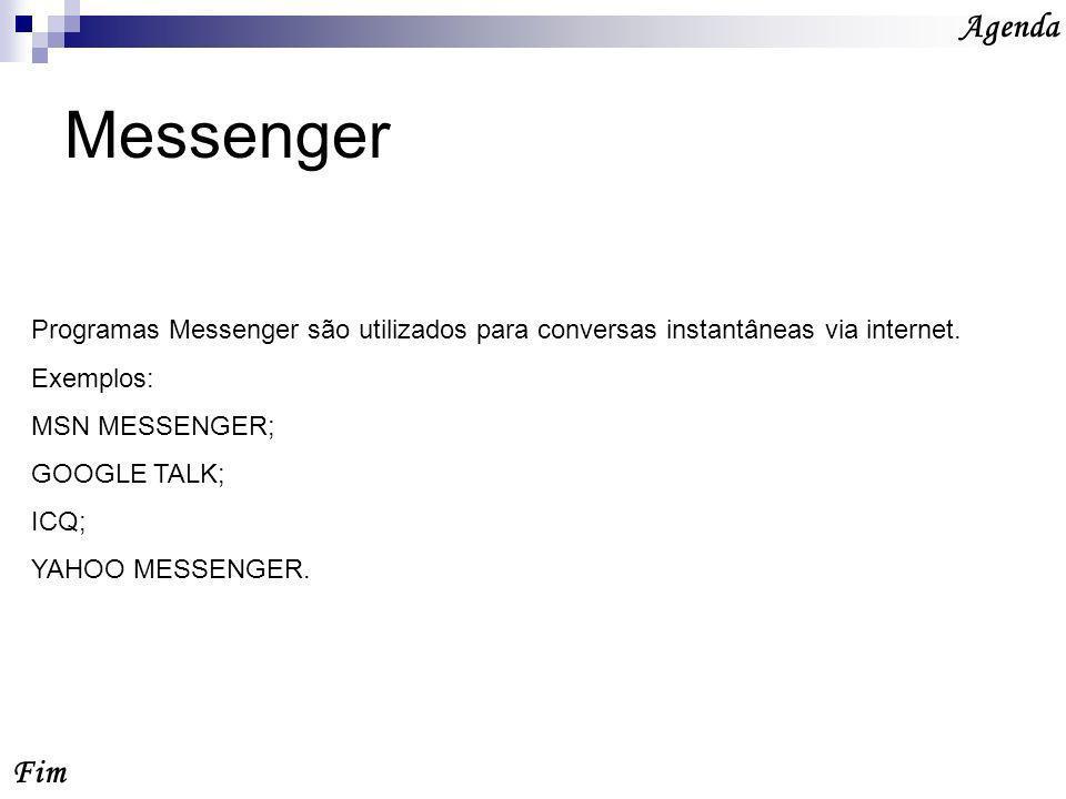 Agenda Messenger. Programas Messenger são utilizados para conversas instantâneas via internet. Exemplos: