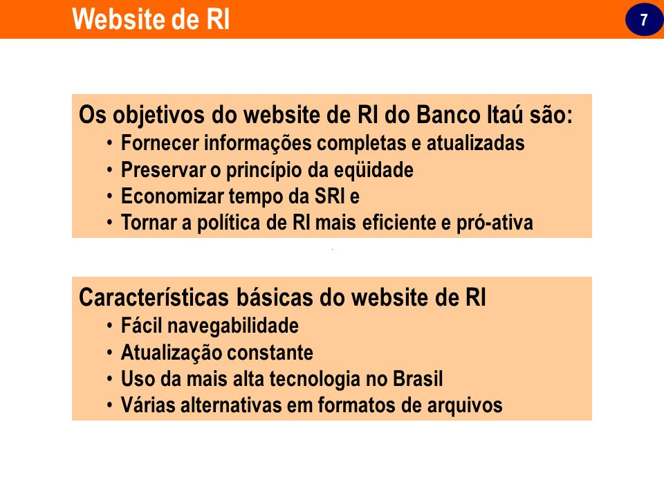 Website de RI Os objetivos do website de RI do Banco Itaú são: