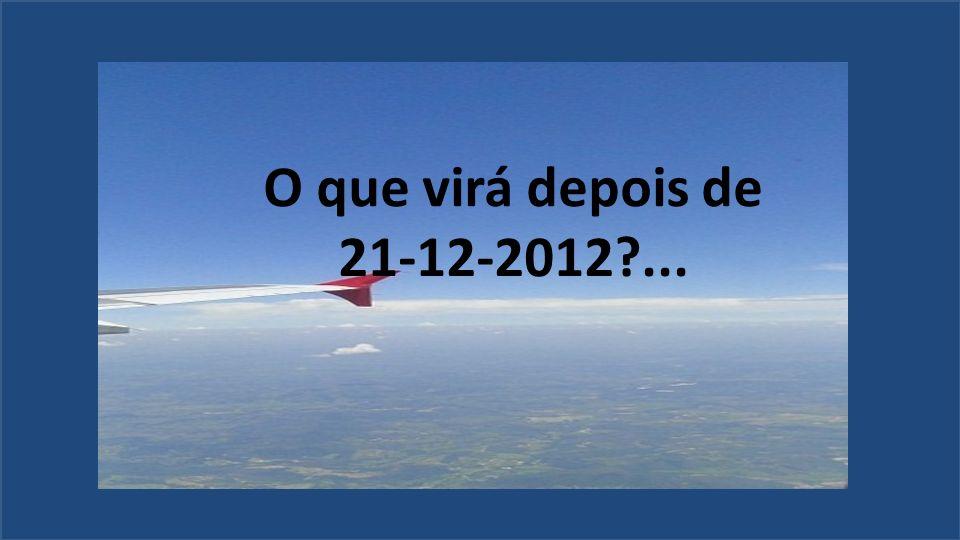 O que virá depois de 21-12-2012 ...