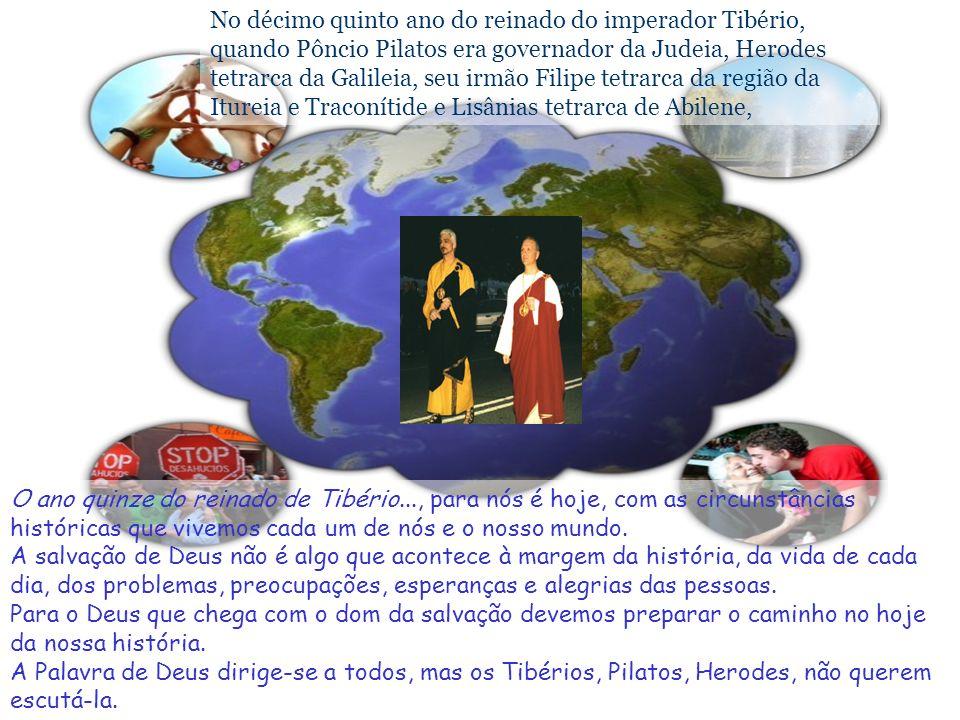 No décimo quinto ano do reinado do imperador Tibério, quando Pôncio Pilatos era governador da Judeia, Herodes tetrarca da Galileia, seu irmão Filipe tetrarca da região da Itureia e Traconítide e Lisânias tetrarca de Abilene,