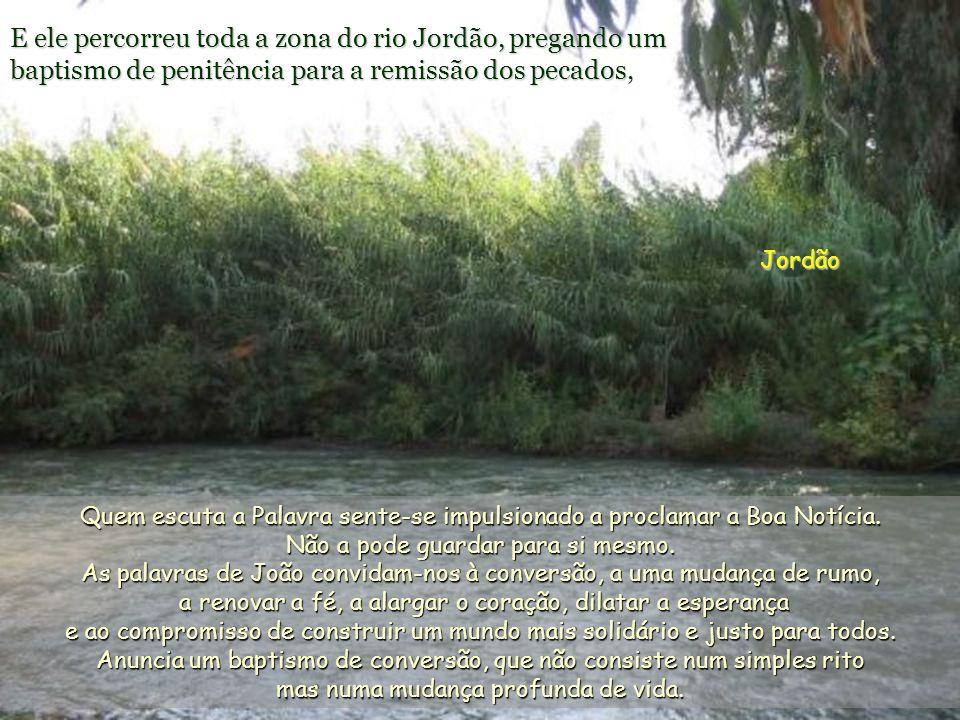 E ele percorreu toda a zona do rio Jordão, pregando um baptismo de penitência para a remissão dos pecados,