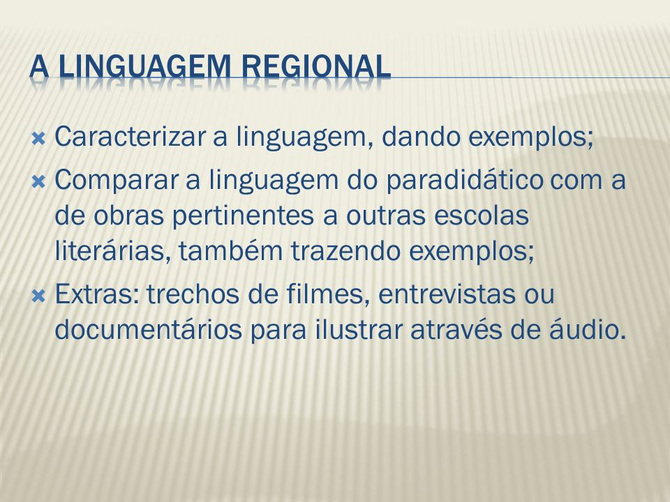 A linguagem regional Caracterizar a linguagem, dando exemplos;