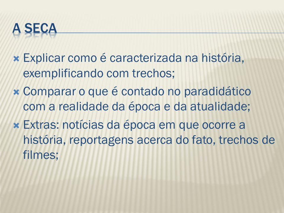 A seca Explicar como é caracterizada na história, exemplificando com trechos;