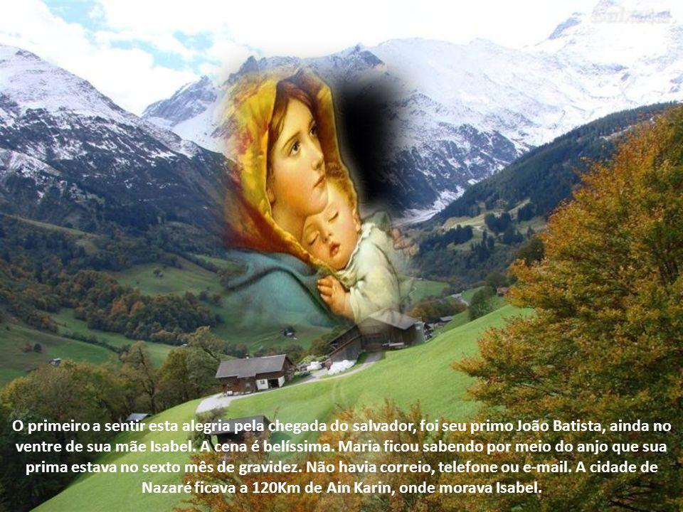 O primeiro a sentir esta alegria pela chegada do salvador, foi seu primo João Batista, ainda no ventre de sua mãe Isabel.