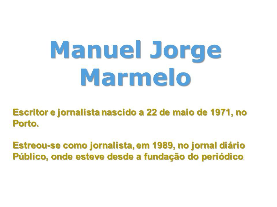 Manuel Jorge Marmelo Escritor e jornalista nascido a 22 de maio de 1971, no Porto.