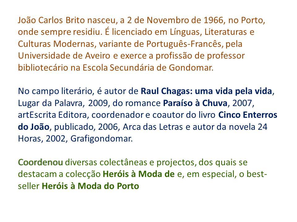 João Carlos Brito nasceu, a 2 de Novembro de 1966, no Porto, onde sempre residiu. É licenciado em Línguas, Literaturas e Culturas Modernas, variante de Português-Francês, pela Universidade de Aveiro e exerce a profissão de professor bibliotecário na Escola Secundária de Gondomar.