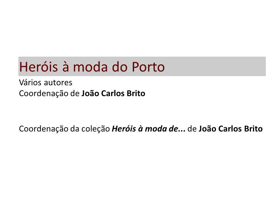 Heróis à moda do Porto Vários autores Coordenação de João Carlos Brito