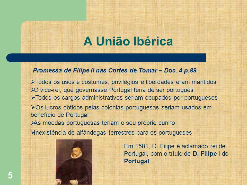A União Ibérica Promessa de Filipe II nas Cortes de Tomar – Doc. 4 p.89. Todos os usos e costumes, privilégios e liberdades eram mantidos.