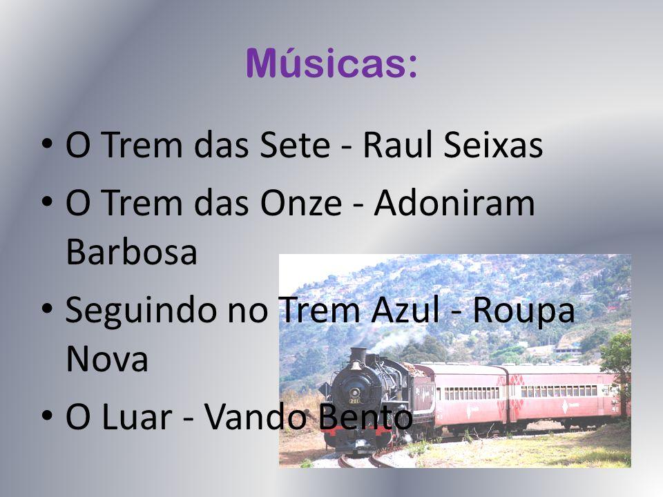 Músicas: O Trem das Sete - Raul Seixas. O Trem das Onze - Adoniram Barbosa. Seguindo no Trem Azul - Roupa Nova.