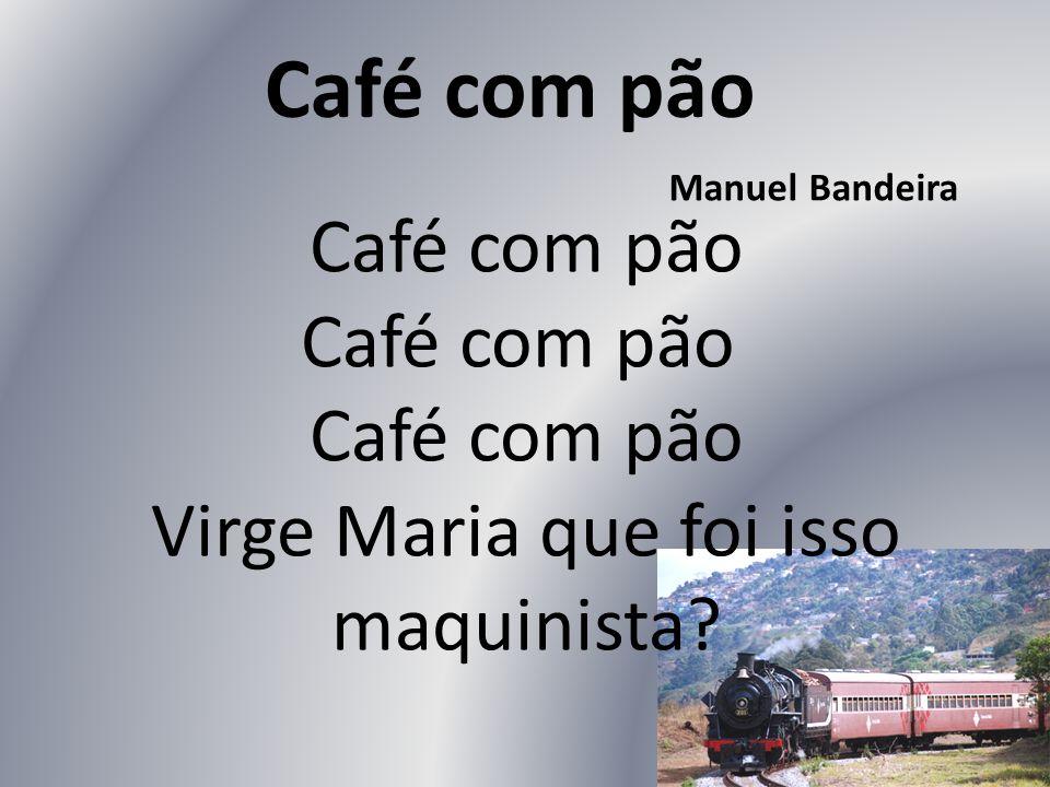Café com pão Manuel Bandeira.