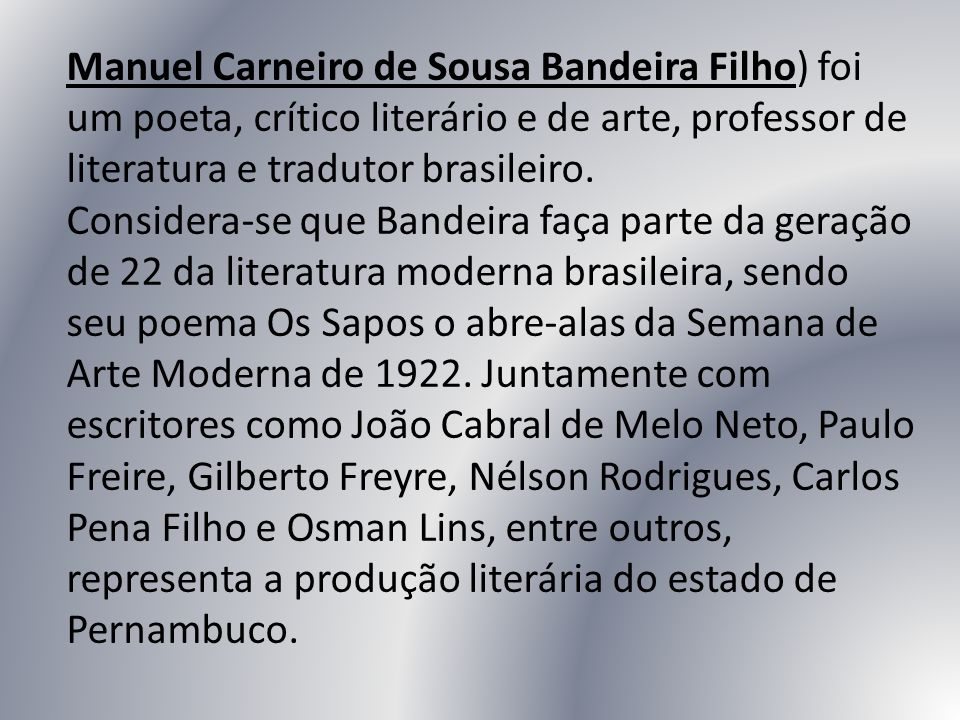 Manuel Carneiro de Sousa Bandeira Filho) foi um poeta, crítico literário e de arte, professor de literatura e tradutor brasileiro.