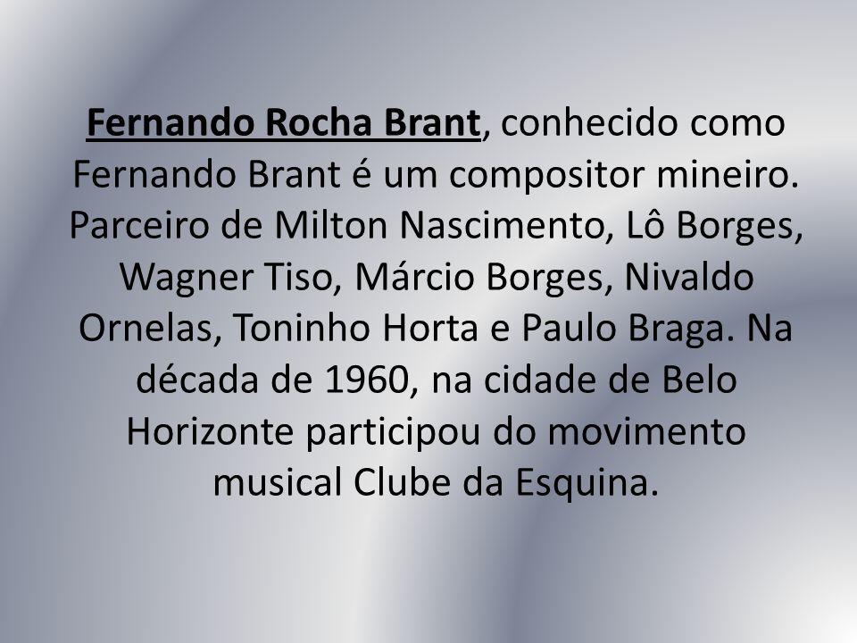 Fernando Rocha Brant, conhecido como Fernando Brant é um compositor mineiro.