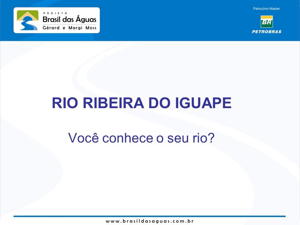 RIO RIBEIRA DO IGUAPE Você conhece o seu rio