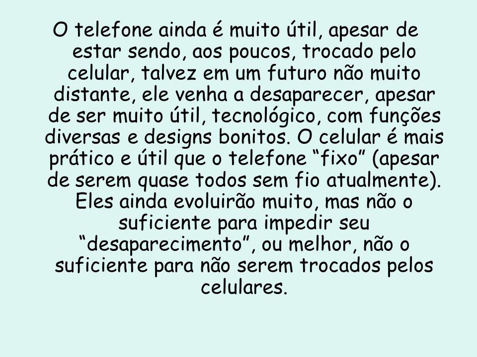 O telefone ainda é muito útil, apesar de estar sendo, aos poucos, trocado pelo celular, talvez em um futuro não muito distante, ele venha a desaparecer, apesar de ser muito útil, tecnológico, com funções diversas e designs bonitos.