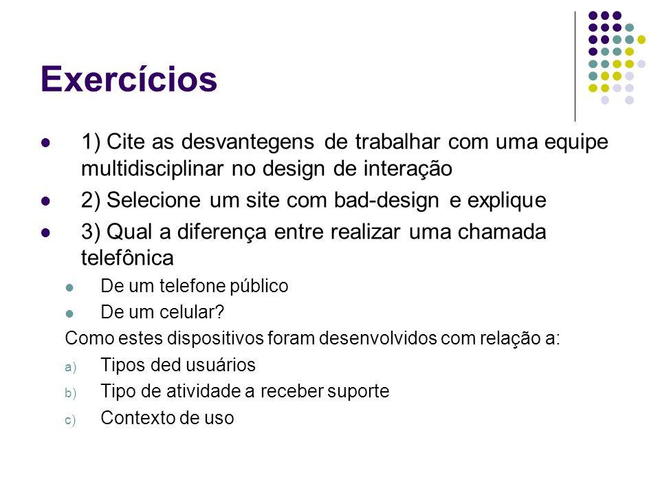 Exercícios 1) Cite as desvantegens de trabalhar com uma equipe multidisciplinar no design de interação.