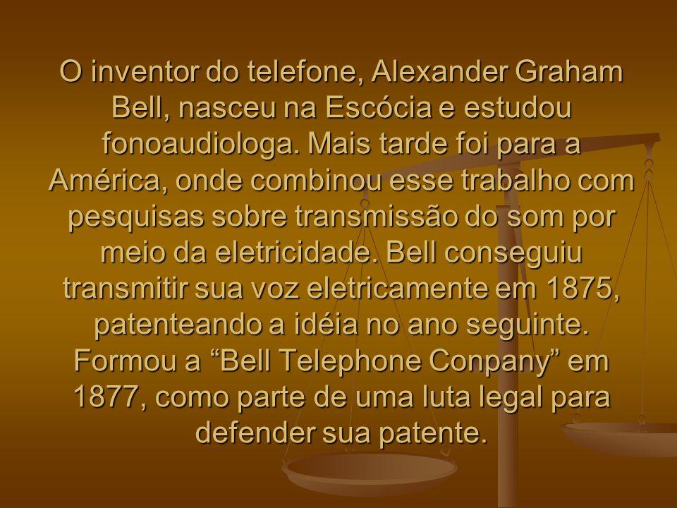 O inventor do telefone, Alexander Graham Bell, nasceu na Escócia e estudou fonoaudiologa.