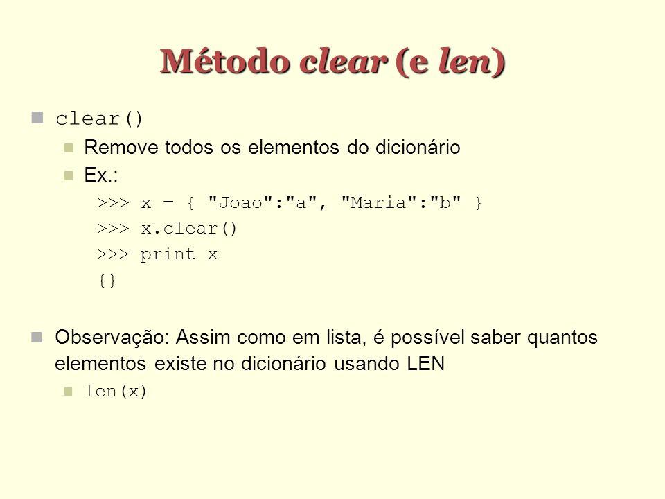 Método clear (e len) clear() Remove todos os elementos do dicionário