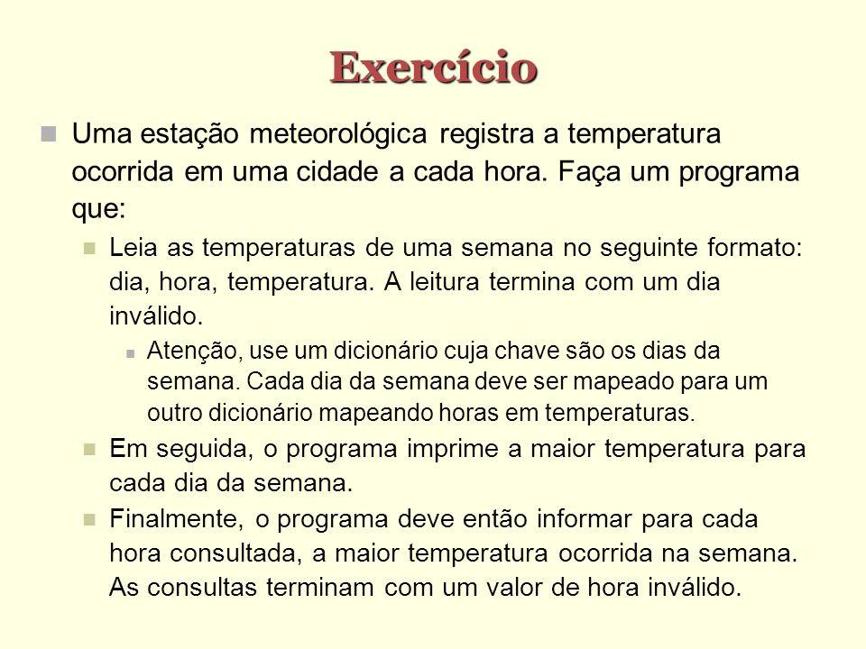 Exercício Uma estação meteorológica registra a temperatura ocorrida em uma cidade a cada hora. Faça um programa que:
