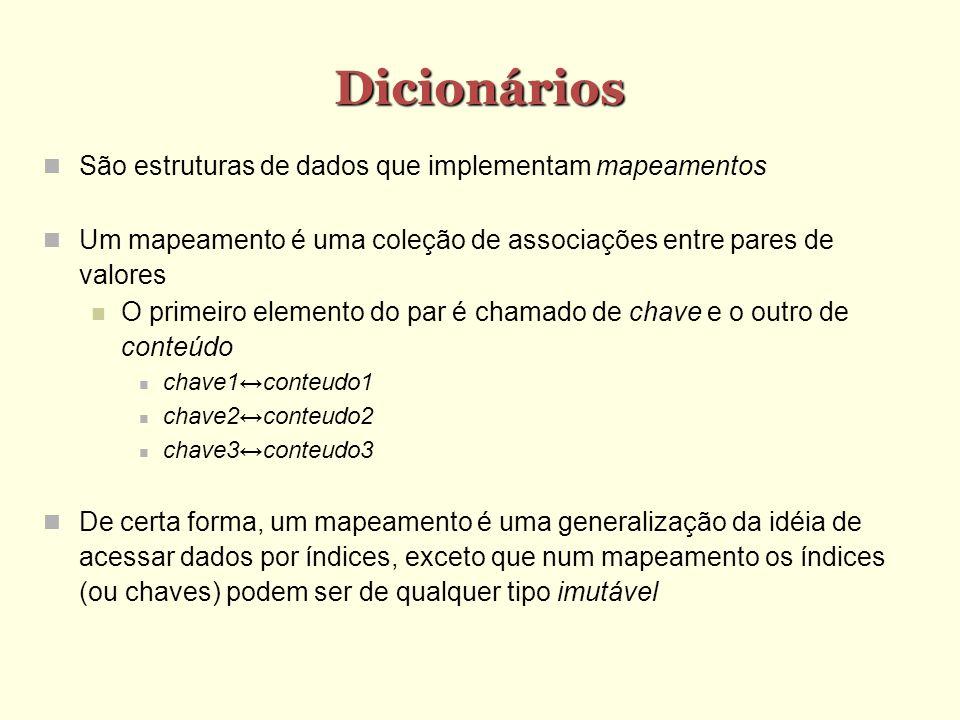 Dicionários São estruturas de dados que implementam mapeamentos