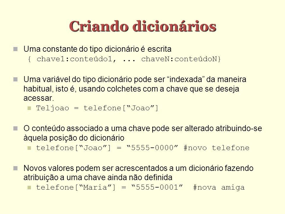 Criando dicionários Uma constante do tipo dicionário é escrita